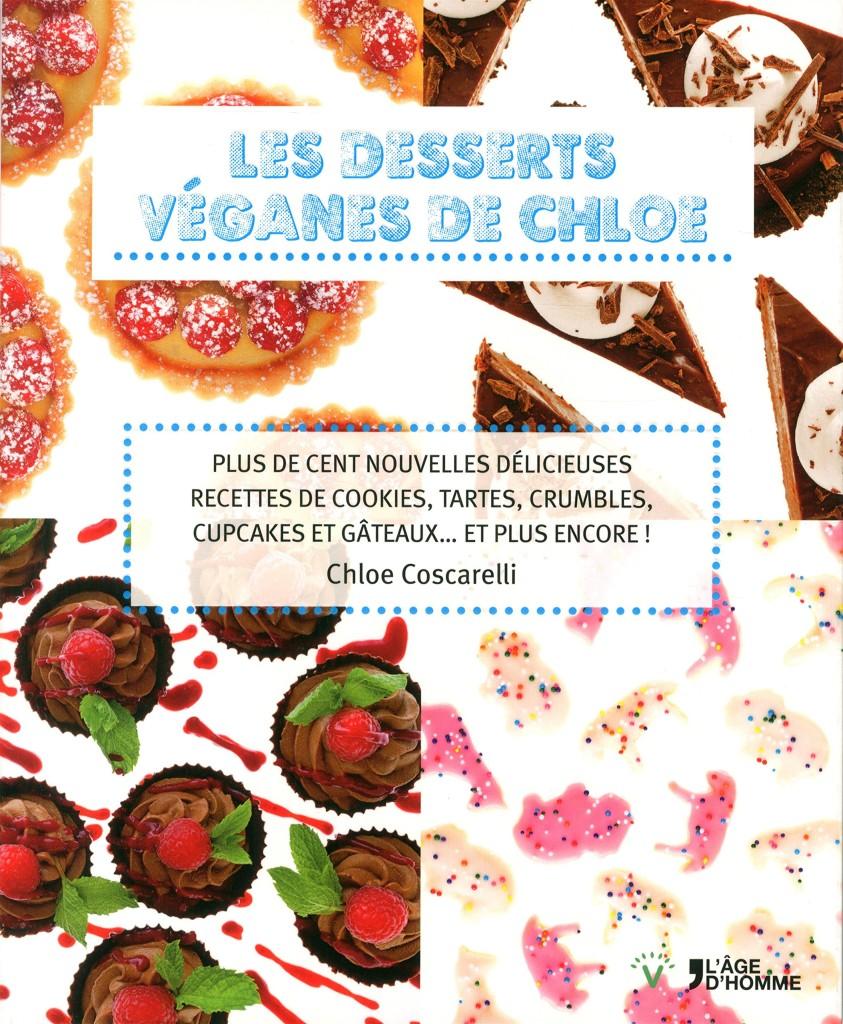 Les desserts de Chloé plus de cent nouvelles délicieuses recettes de cookies, tartes, crumbles, cupcakes et gâteaux… En plus encore ! de Choé Coscarelli chez L'âge d'homme