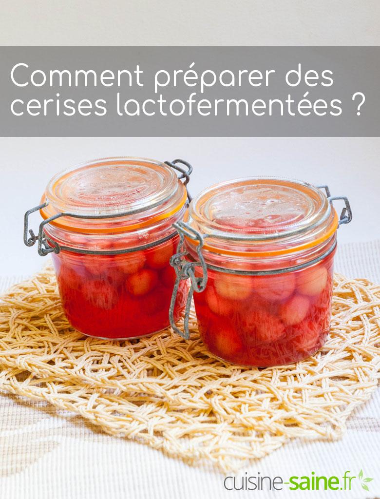 Comment préparer des cerises lactofermentées ?